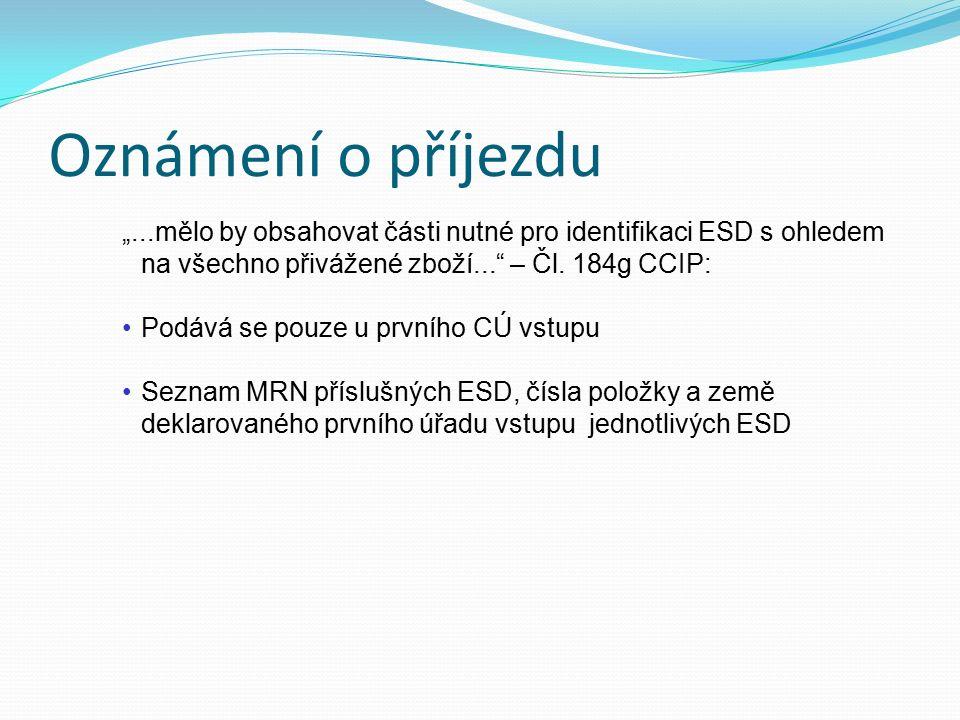 """Oznámení o příjezdu """"...mělo by obsahovat části nutné pro identifikaci ESD s ohledem na všechno přivážené zboží..."""" – Čl. 184g CCIP: Podává se pouze u"""