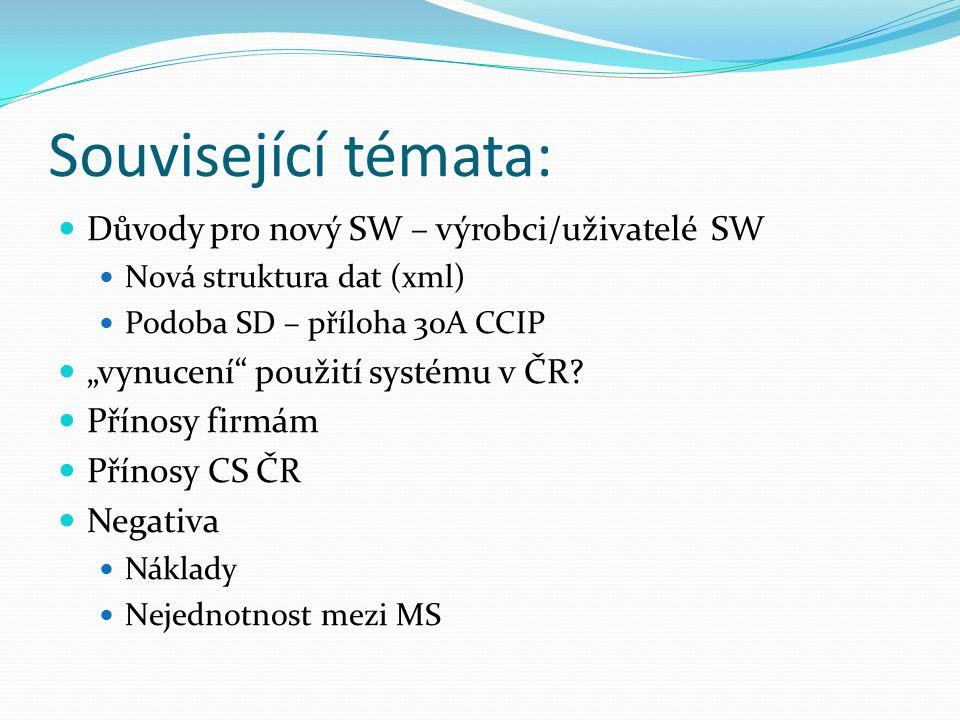 """Související témata: Důvody pro nový SW – výrobci/uživatelé SW Nová struktura dat (xml) Podoba SD – příloha 30A CCIP """"vynucení"""" použití systému v ČR? P"""