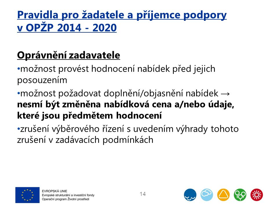 Pravidla pro žadatele a příjemce podpory v OPŽP 2014 - 2020 Oprávnění zadavatele možnost provést hodnocení nabídek před jejich posouzením možnost poža