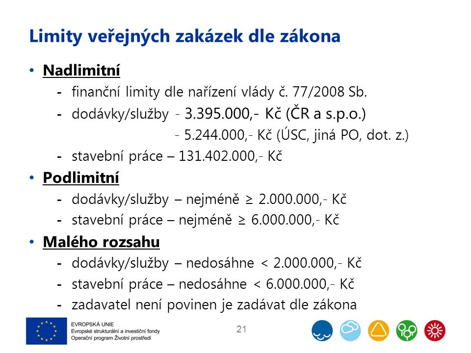 Limity veřejných zakázek dle zákona Nadlimitní  finanční limity dle nařízení vlády č. 77/2008 Sb.  dodávky/služby - 3.395.000,- Kč (ČR a s.p.o.) - 5