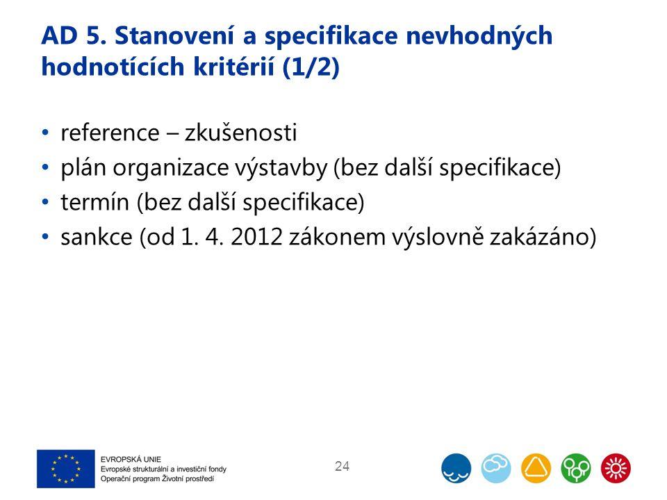 AD 5. Stanovení a specifikace nevhodných hodnotících kritérií (1/2) reference – zkušenosti plán organizace výstavby (bez další specifikace) termín (be