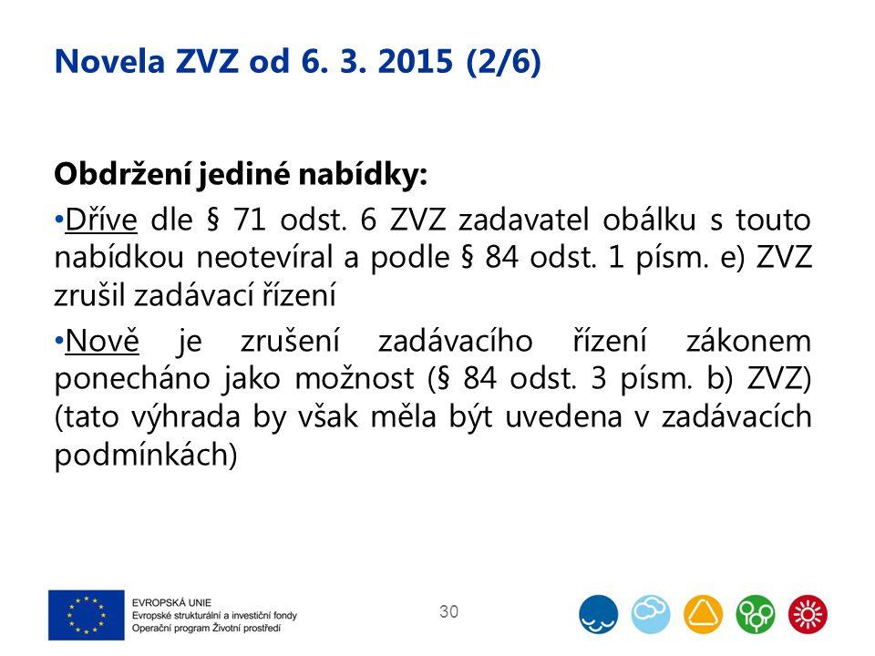 Novela ZVZ od 6. 3. 2015 (2/6) Obdržení jediné nabídky: Dříve dle § 71 odst. 6 ZVZ zadavatel obálku s touto nabídkou neotevíral a podle § 84 odst. 1 p