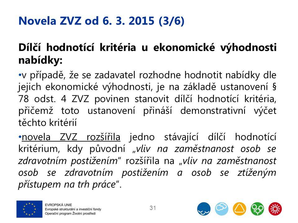Novela ZVZ od 6. 3. 2015 (3/6) Dílčí hodnotící kritéria u ekonomické výhodnosti nabídky: v případě, že se zadavatel rozhodne hodnotit nabídky dle jeji