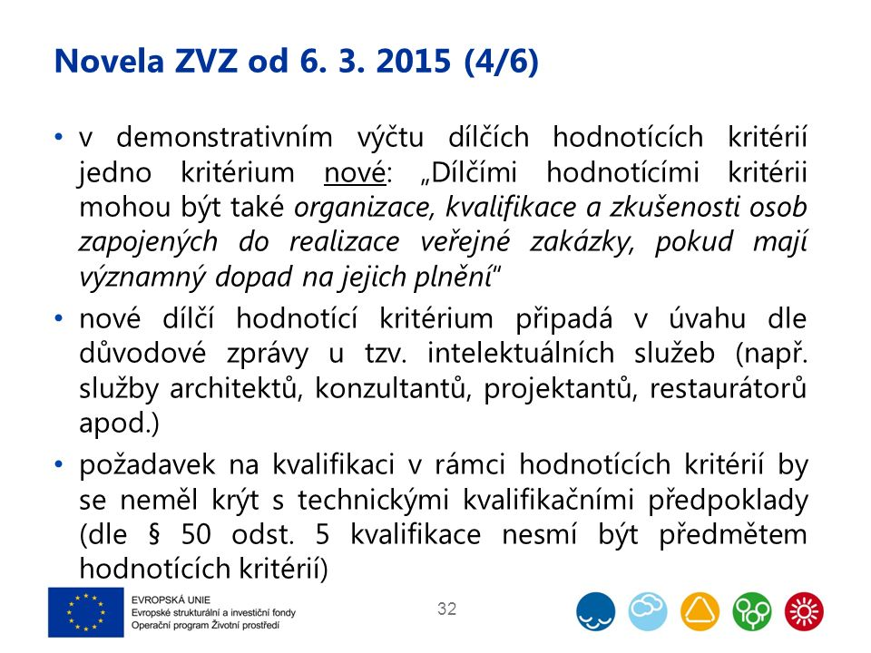 """Novela ZVZ od 6. 3. 2015 (4/6) v demonstrativním výčtu dílčích hodnotících kritérií jedno kritérium nové: """"Dílčími hodnotícími kritérii mohou být také"""