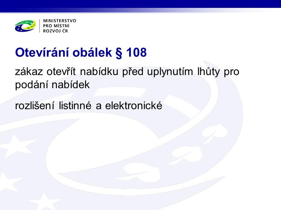 zákaz otevřít nabídku před uplynutím lhůty pro podání nabídek rozlišení listinné a elektronické Otevírání obálek § 108