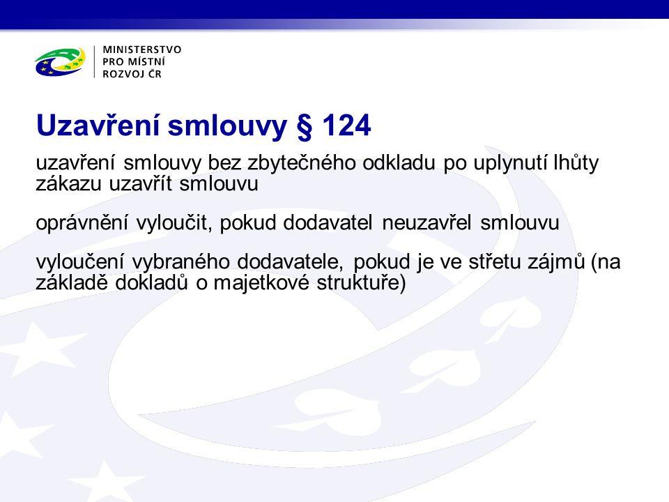 uzavření smlouvy bez zbytečného odkladu po uplynutí lhůty zákazu uzavřít smlouvu oprávnění vyloučit, pokud dodavatel neuzavřel smlouvu vyloučení vybraného dodavatele, pokud je ve střetu zájmů (na základě dokladů o majetkové struktuře) Uzavření smlouvy § 124