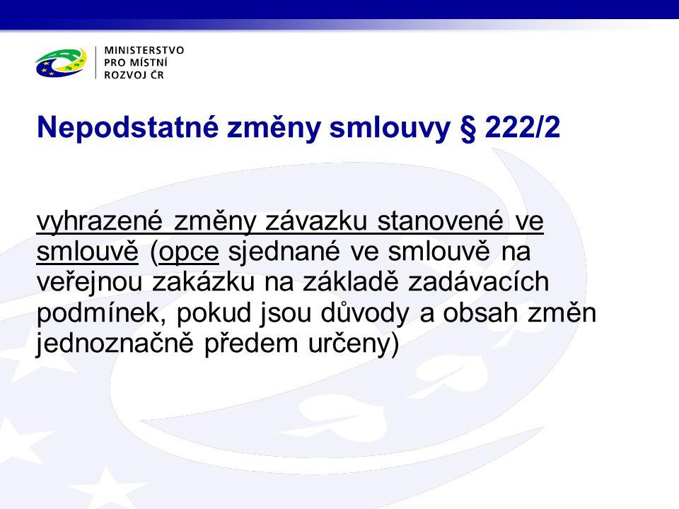 vyhrazené změny závazku stanovené ve smlouvě (opce sjednané ve smlouvě na veřejnou zakázku na základě zadávacích podmínek, pokud jsou důvody a obsah změn jednoznačně předem určeny) Nepodstatné změny smlouvy § 222/2