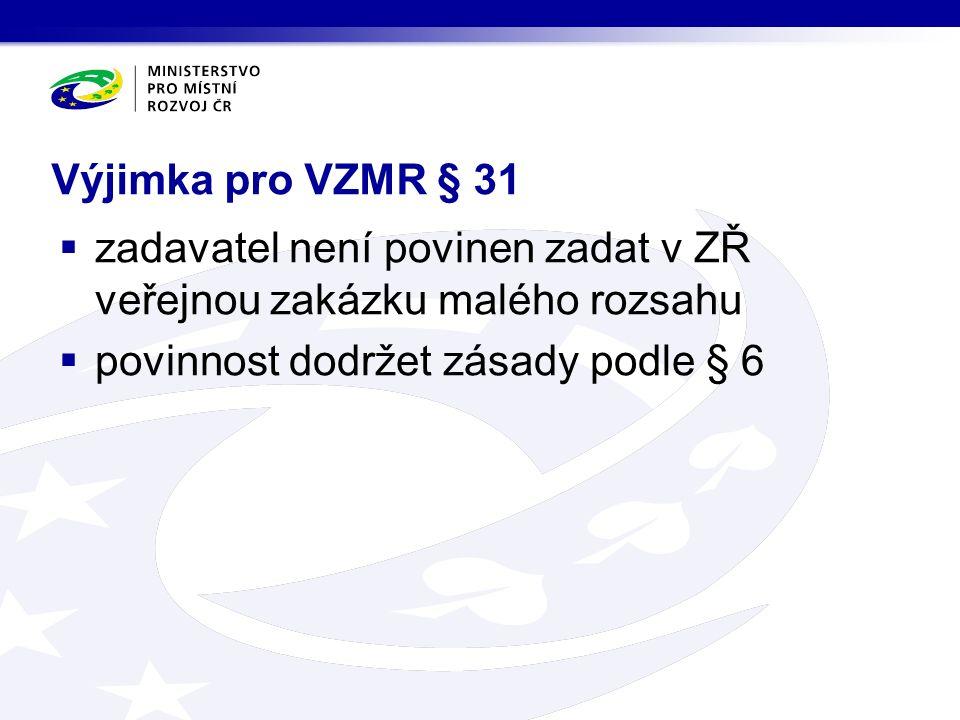 Výjimka pro VZMR § 31  zadavatel není povinen zadat v ZŘ veřejnou zakázku malého rozsahu  povinnost dodržet zásady podle § 6