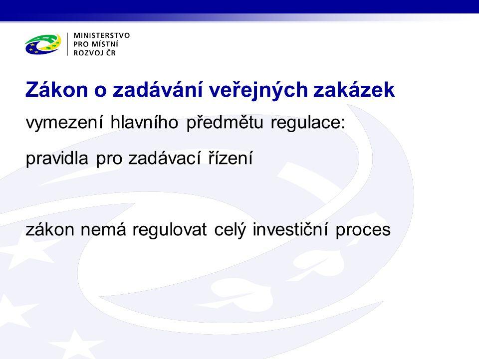 vymezení hlavního předmětu regulace: pravidla pro zadávací řízení zákon nemá regulovat celý investiční proces Zákon o zadávání veřejných zakázek