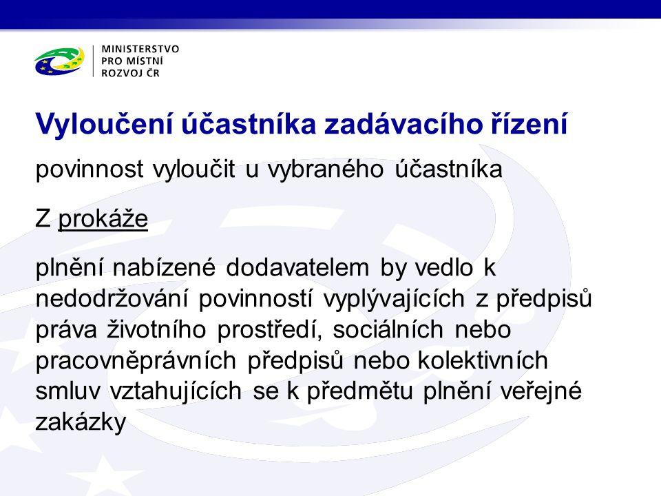 povinnost vyloučit u vybraného účastníka Z prokáže plnění nabízené dodavatelem by vedlo k nedodržování povinností vyplývajících z předpisů práva životního prostředí, sociálních nebo pracovněprávních předpisů nebo kolektivních smluv vztahujících se k předmětu plnění veřejné zakázky Vyloučení účastníka zadávacího řízení