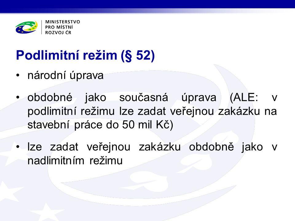 národní úprava obdobné jako současná úprava (ALE: v podlimitní režimu lze zadat veřejnou zakázku na stavební práce do 50 mil Kč) lze zadat veřejnou zakázku obdobně jako v nadlimitním režimu Podlimitní režim (§ 52)