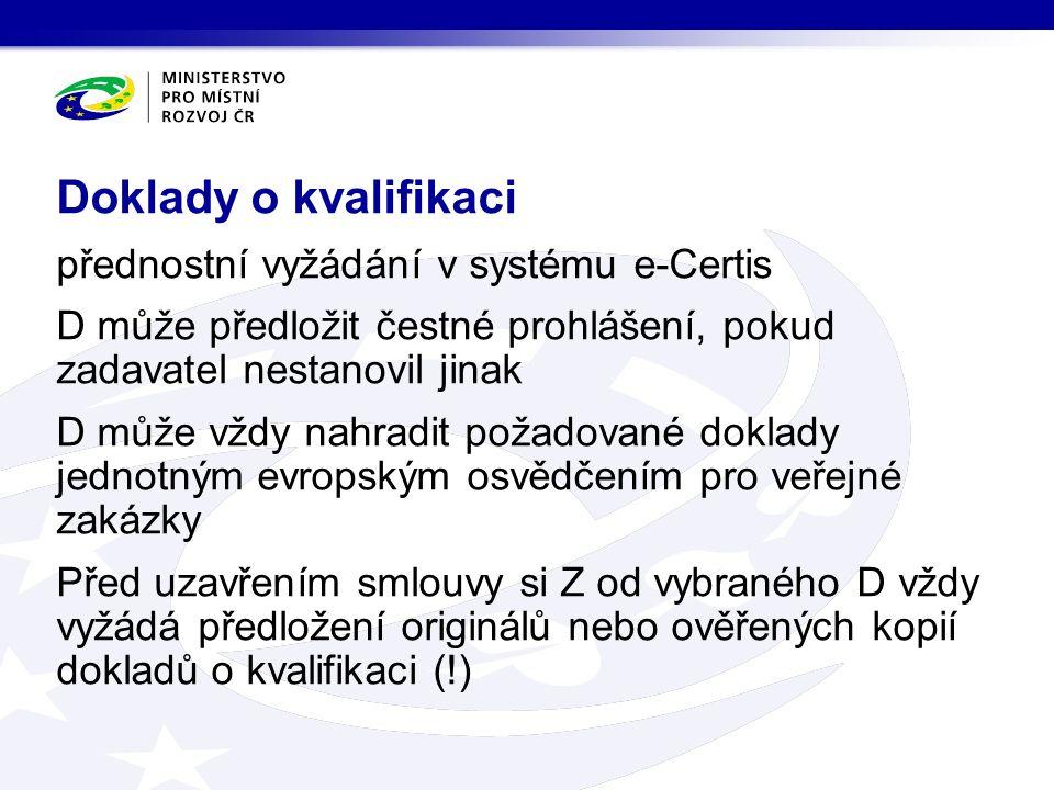 přednostní vyžádání v systému e-Certis D může předložit čestné prohlášení, pokud zadavatel nestanovil jinak D může vždy nahradit požadované doklady jednotným evropským osvědčením pro veřejné zakázky Před uzavřením smlouvy si Z od vybraného D vždy vyžádá předložení originálů nebo ověřených kopií dokladů o kvalifikaci (!) Doklady o kvalifikaci