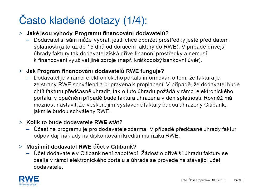 RWE Česká republika 18.7.2016PAGE 5 Často kladené dotazy (1/4): >Jaké jsou výhody Programu financování dodavatelů.