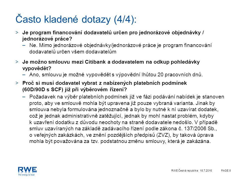 RWE Česká republika 18.7.2016PAGE 8 Často kladené dotazy (4/4): >Je program financování dodavatelů určen pro jednorázové objednávky / jednorázové práce.