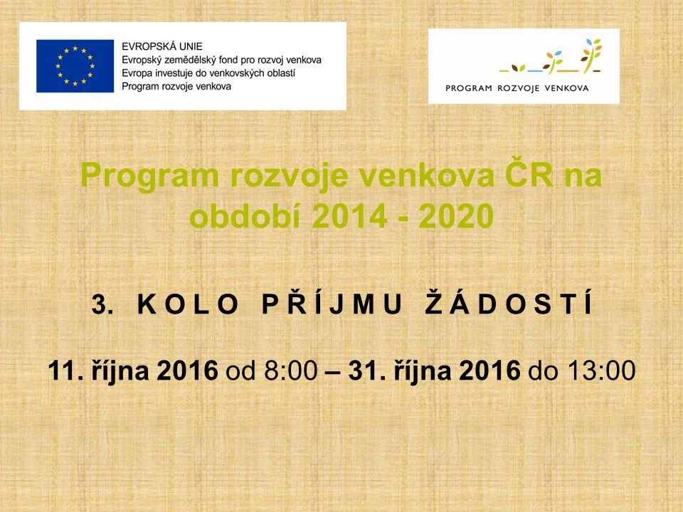 Program rozvoje venkova ČR na období 2014 - 2020 3. K O L O P Ř Í J M U Ž Á D O S T Í 11. října 2016 od 8:00 – 31. října 2016 do 13:00
