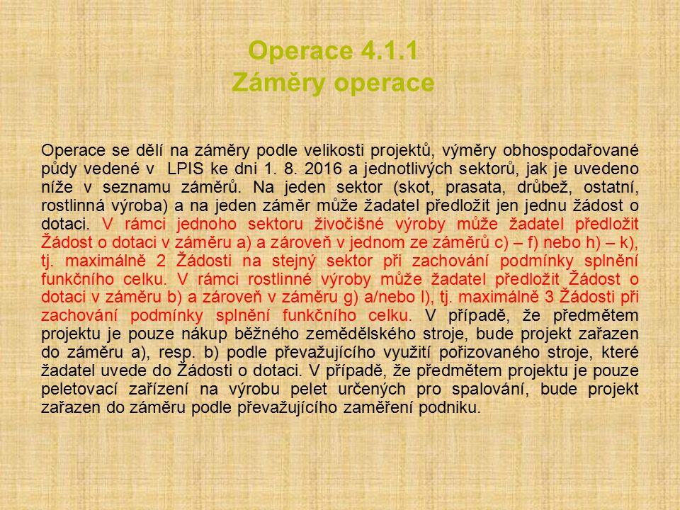 Operace 4.1.1 Záměry operace Operace se dělí na záměry podle velikosti projektů, výměry obhospodařované půdy vedené v LPIS ke dni 1. 8. 2016 a jednotl