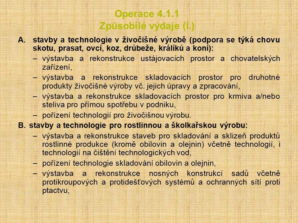 Operace 4.1.1 Způsobilé výdaje (I.) A.stavby a technologie v živočišné výrobě (podpora se týká chovu skotu, prasat, ovcí, koz, drůbeže, králíků a koní): –výstavba a rekonstrukce ustájovacích prostor a chovatelských zařízení, –výstavba a rekonstrukce skladovacích prostor pro druhotné produkty živočišné výroby vč.
