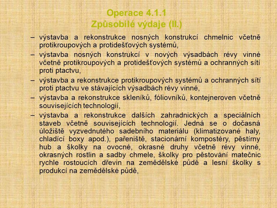 Operace 4.1.1 Způsobilé výdaje (II.) –výstavba a rekonstrukce nosných konstrukcí chmelnic včetně protikroupových a protidešťových systémů, –výstavba n