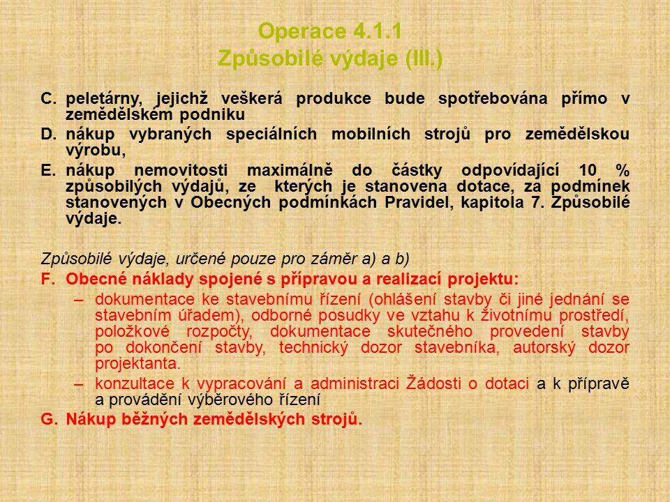 Operace 4.1.1 Způsobilé výdaje (III.) C.peletárny, jejichž veškerá produkce bude spotřebována přímo v zemědělském podniku D.nákup vybraných speciálníc