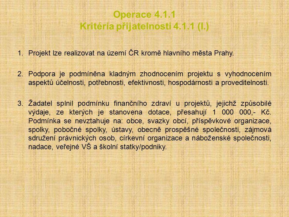 Operace 4.1.1 Kritéria přijatelnosti 4.1.1 (I.) 1.Projekt lze realizovat na území ČR kromě hlavního města Prahy. 2.Podpora je podmíněna kladným zhodno