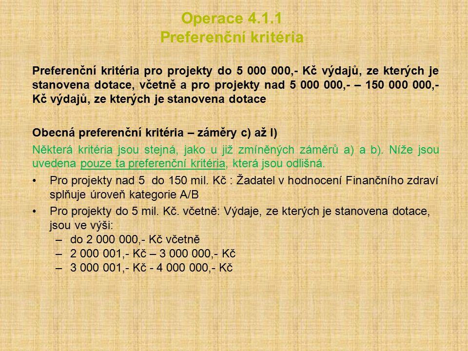 Operace 4.1.1 Preferenční kritéria Preferenční kritéria pro projekty do 5 000 000,- Kč výdajů, ze kterých je stanovena dotace, včetně a pro projekty nad 5 000 000,- – 150 000 000,- Kč výdajů, ze kterých je stanovena dotace Obecná preferenční kritéria – záměry c) až l) Některá kritéria jsou stejná, jako u již zmíněných záměrů a) a b).