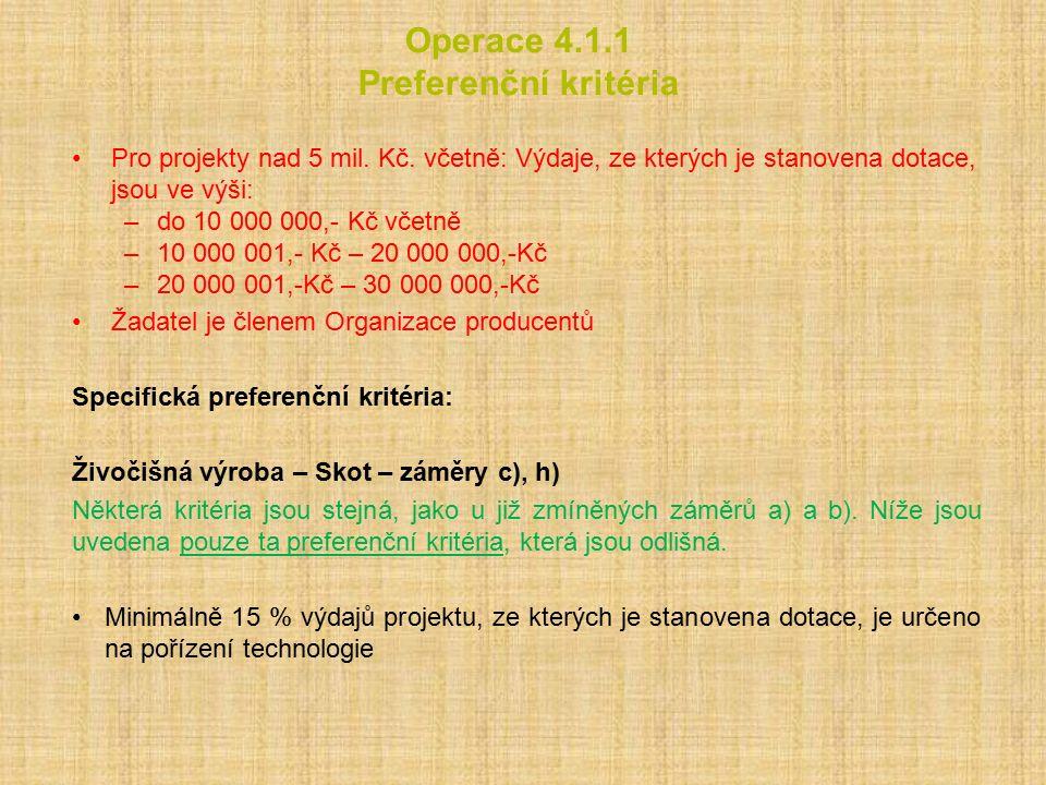 Operace 4.1.1 Preferenční kritéria Pro projekty nad 5 mil. Kč. včetně: Výdaje, ze kterých je stanovena dotace, jsou ve výši: –do 10 000 000,- Kč včetn