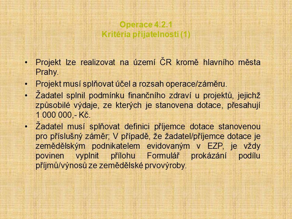 Operace 4.2.1 Kritéria přijatelnosti (1) Projekt lze realizovat na území ČR kromě hlavního města Prahy. Projekt musí splňovat účel a rozsah operace/zá
