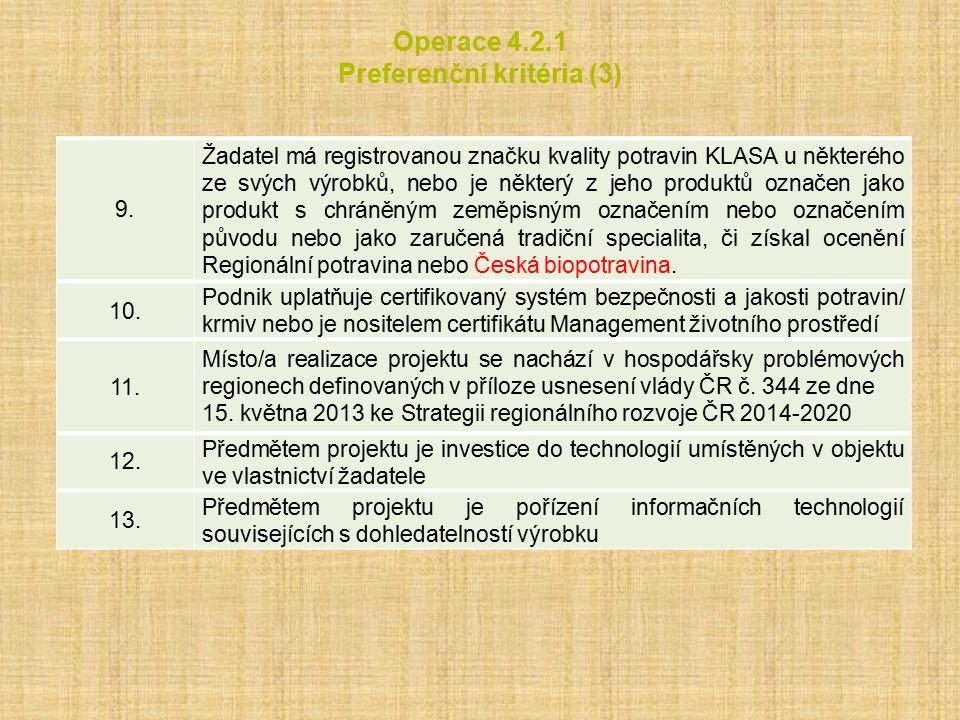 Operace 4.2.1 Preferenční kritéria (3) 9. Žadatel má registrovanou značku kvality potravin KLASA u některého ze svých výrobků, nebo je některý z jeho