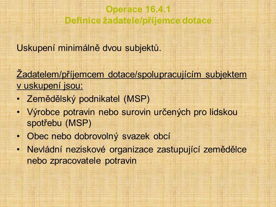 Operace 16.4.1 Definice žadatele/příjemce dotace Uskupení minimálně dvou subjektů. Žadatelem/příjemcem dotace/spolupracujícím subjektem v uskupení jso