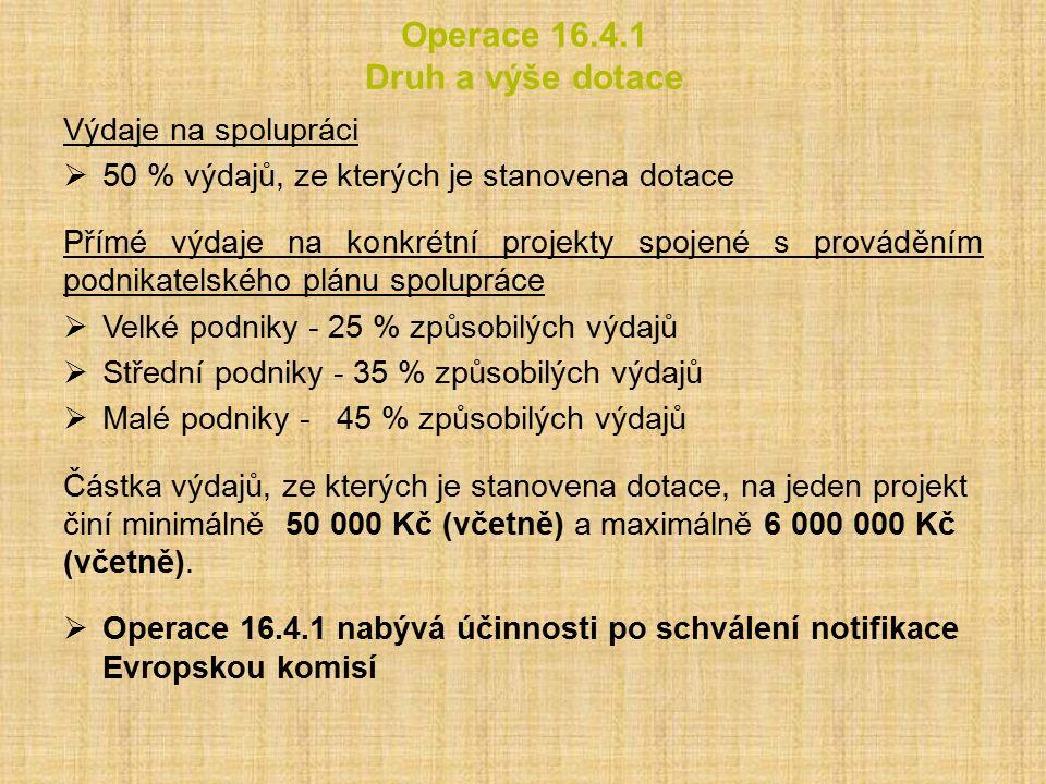 Operace 16.4.1 Druh a výše dotace Výdaje na spolupráci  50 % výdajů, ze kterých je stanovena dotace Přímé výdaje na konkrétní projekty spojené s prov