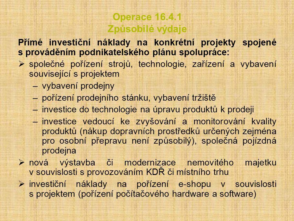 Operace 16.4.1 Způsobilé výdaje Přímé investiční náklady na konkrétní projekty spojené s prováděním podnikatelského plánu spolupráce:  společné poříz