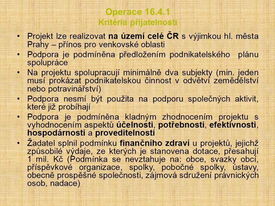Operace 16.4.1 Kritéria přijatelnosti Projekt lze realizovat na území celé ČR s výjimkou hl. města Prahy – přínos pro venkovské oblasti Podpora je pod