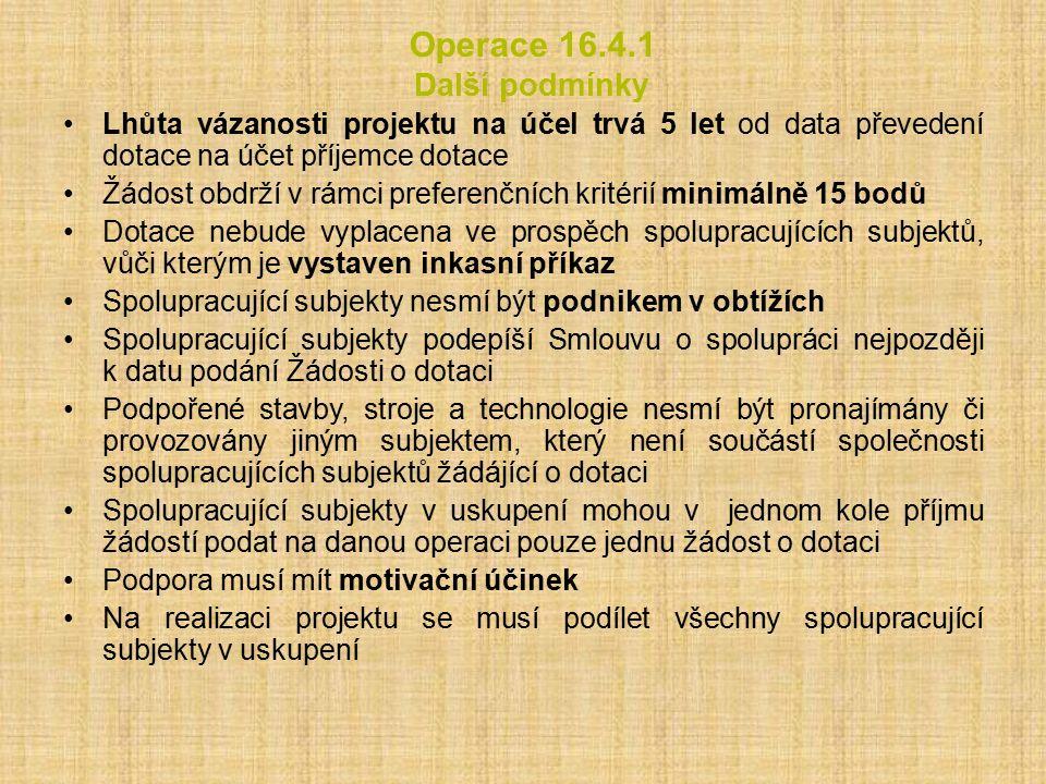 Operace 16.4.1 Další podmínky Lhůta vázanosti projektu na účel trvá 5 let od data převedení dotace na účet příjemce dotace Žádost obdrží v rámci prefe