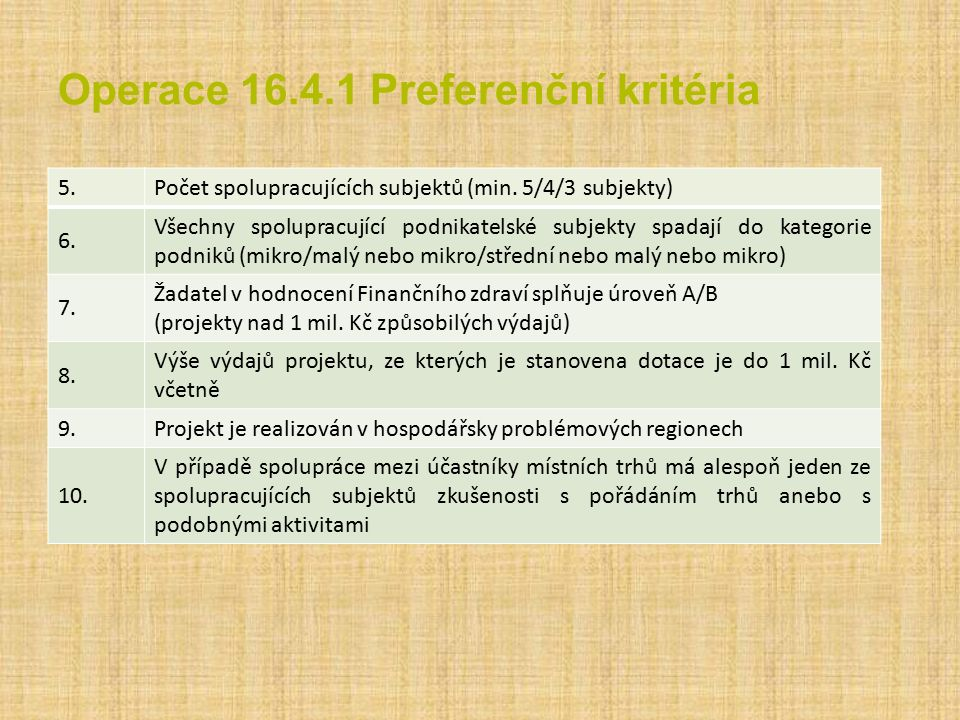 Operace 16.4.1 Preferenční kritéria 5.Počet spolupracujících subjektů (min. 5/4/3 subjekty) 6. Všechny spolupracující podnikatelské subjekty spadají d