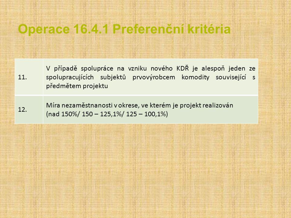 Operace 16.4.1 Preferenční kritéria 11. V případě spolupráce na vzniku nového KDŘ je alespoň jeden ze spolupracujících subjektů prvovýrobcem komodity