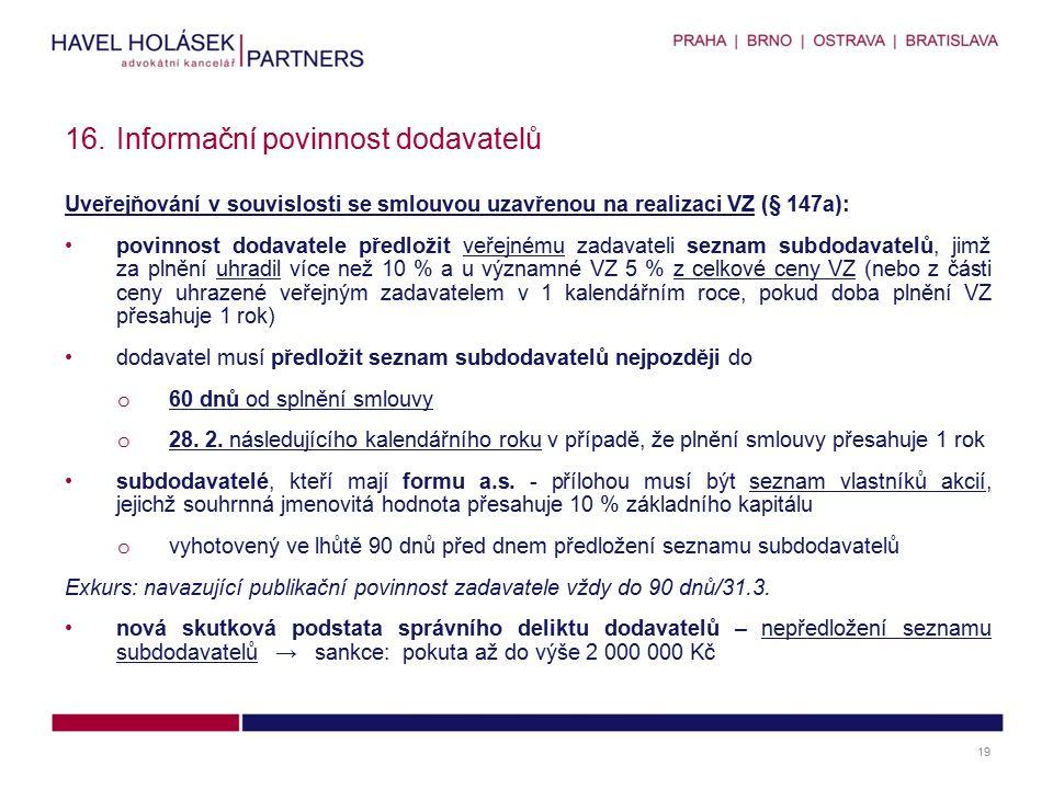 Uveřejňování v souvislosti se smlouvou uzavřenou na realizaci VZ (§ 147a): povinnost dodavatele předložit veřejnému zadavateli seznam subdodavatelů, jimž za plnění uhradil více než 10 % a u významné VZ 5 % z celkové ceny VZ (nebo z části ceny uhrazené veřejným zadavatelem v 1 kalendářním roce, pokud doba plnění VZ přesahuje 1 rok) dodavatel musí předložit seznam subdodavatelů nejpozději do o 60 dnů od splnění smlouvy o 28.