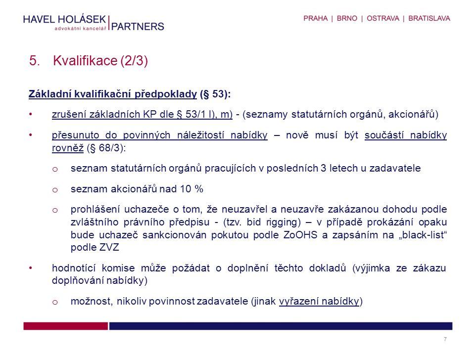 Základní kvalifikační předpoklady (§ 53): zrušení základních KP dle § 53/1 l), m) - (seznamy statutárních orgánů, akcionářů) přesunuto do povinných náležitostí nabídky – nově musí být součástí nabídky rovněž (§ 68/3): o seznam statutárních orgánů pracujících v posledních 3 letech u zadavatele o seznam akcionářů nad 10 % o prohlášení uchazeče o tom, že neuzavřel a neuzavře zakázanou dohodu podle zvláštního právního předpisu - (tzv.