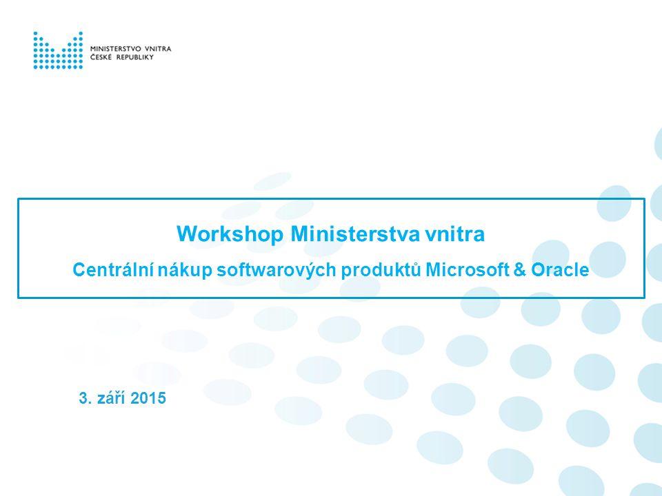 Workshop Ministerstva vnitra Centrální nákup softwarových produktů Microsoft & Oracle 3. září 2015