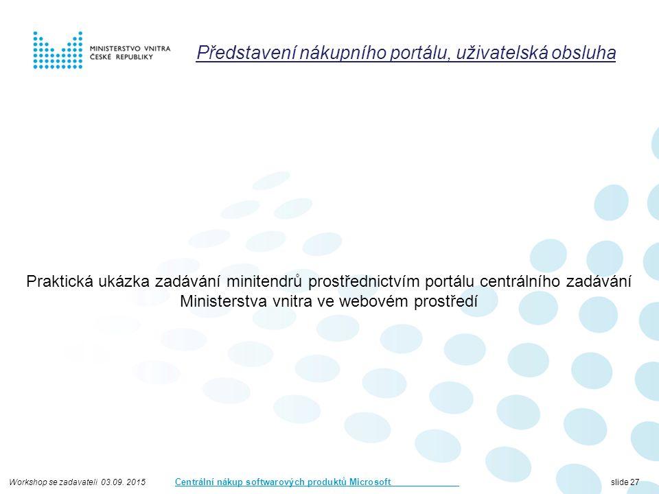 Workshop se zadavateli 03.09. 2015 Centrální nákup softwarových produktů Microsoft slide 27 Představení nákupního portálu, uživatelská obsluha Praktic