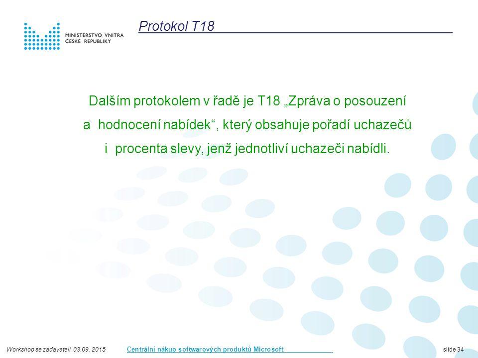 """Workshop se zadavateli 03.09. 2015 Centrální nákup softwarových produktů Microsoft slide 34 Protokol T18 Dalším protokolem v řadě je T18 """"Zpráva o pos"""