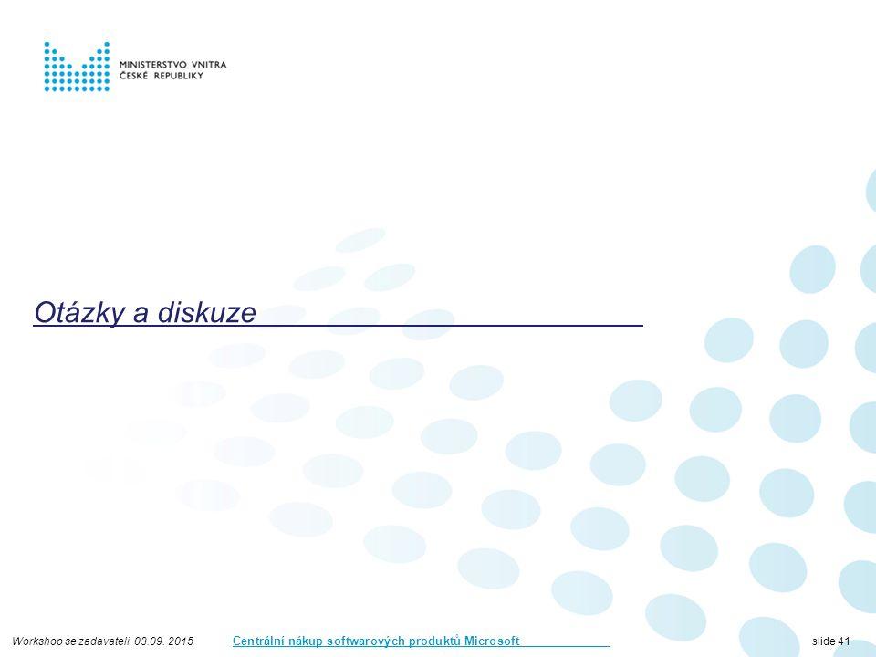 Workshop se zadavateli 03.09. 2015 Centrální nákup softwarových produktů Microsoft slide 41 Otázky a diskuze