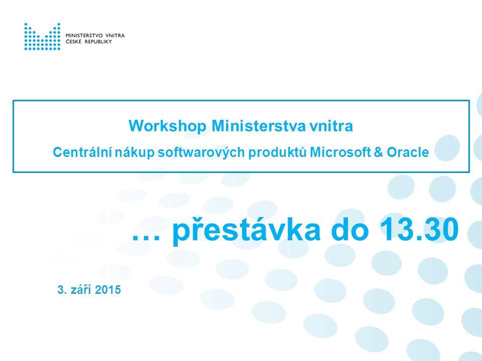 Workshop Ministerstva vnitra Centrální nákup softwarových produktů Microsoft & Oracle 3.