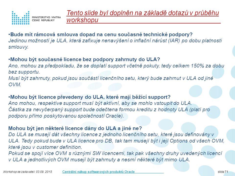 Workshop se zadavateli 03.09. 2015 Centrální nákup softwarových produktů Oracle slide 71 Bude mít rámcová smlouva dopad na cenu současné technické pod