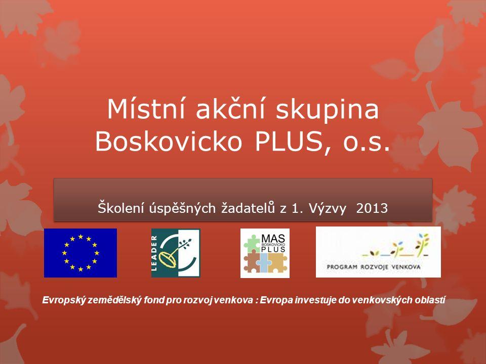 Místní akční skupina Boskovicko PLUS, o.s. Školení úspěšných žadatelů z 1. Výzvy 2013 Evropský zemědělský fond pro rozvoj venkova : Evropa investuje d