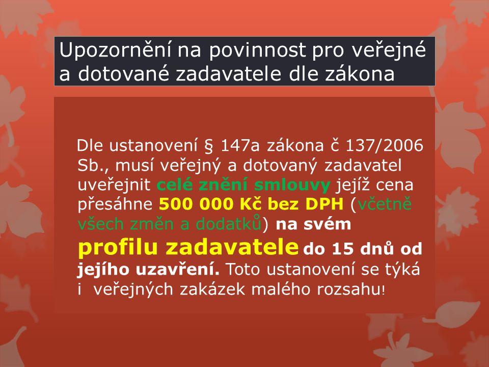 Upozornění na povinnost pro veřejné a dotované zadavatele dle zákona Dle ustanovení § 147a zákona č 137/2006 Sb., musí veřejný a dotovaný zadavatel uv