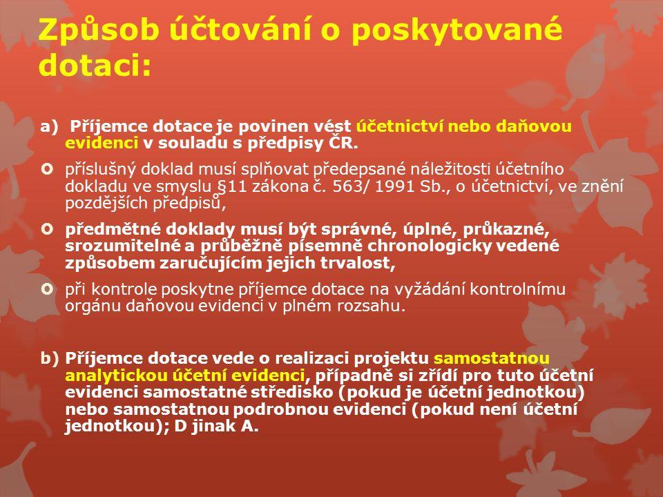 Způsob účtování o poskytované dotaci: a) Příjemce dotace je povinen vést účetnictví nebo daňovou evidenci v souladu s předpisy ČR.  příslušný doklad
