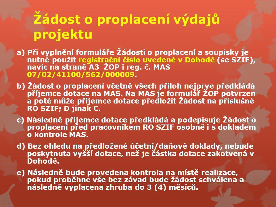 Žádost o proplacení výdajů projektu a) Při vyplnění formuláře Žádosti o proplacení a soupisky je nutné použít registrační číslo uvedené v Dohodě (se SZIF), navíc na straně A3 ŽOP i reg.