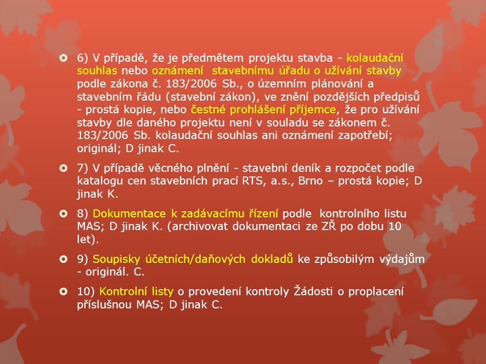  6) V případě, že je předmětem projektu stavba - kolaudační souhlas nebo oznámení stavebnímu úřadu o užívání stavby podle zákona č. 183/2006 Sb., o ú