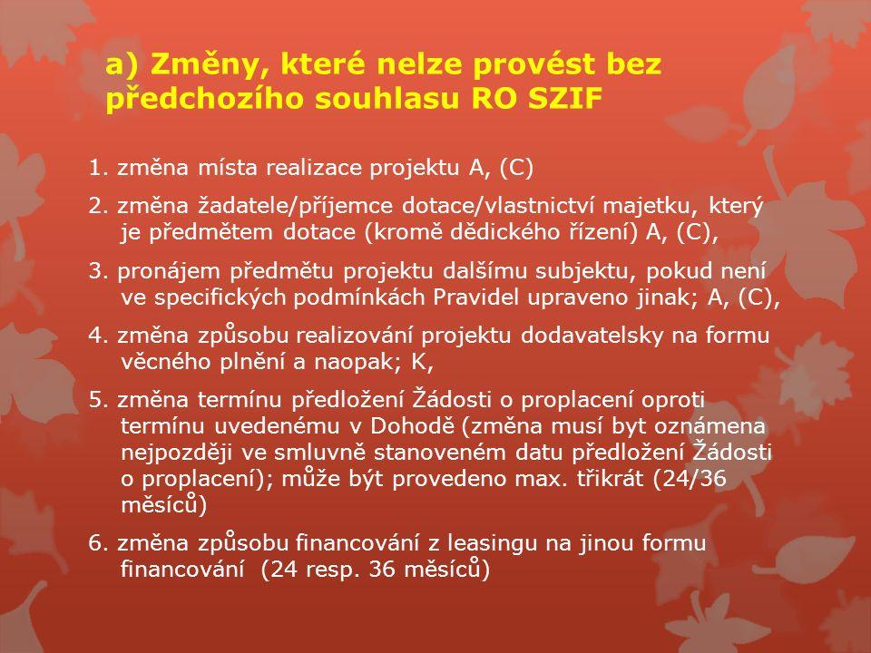 a) Změny, které nelze provést bez předchozího souhlasu RO SZIF 1. změna místa realizace projektu A, (C) 2. změna žadatele/příjemce dotace/vlastnictví