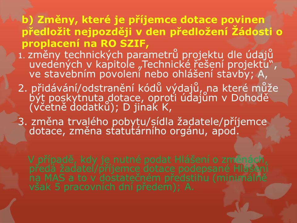 b) Změny, které je příjemce dotace povinen předložit nejpozději v den předložení Žádosti o proplacení na RO SZIF, 1. změny technických parametrů proje